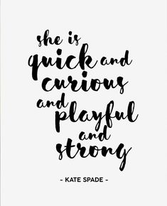 """""""She is quick and curious and playful and strong."""" -Kate Spade"""