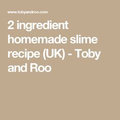 2 ingredient homemade slime recipe (UK) - Toby and Roo