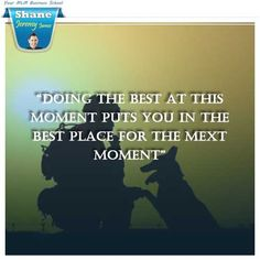"""""""Doing the best at this moment puts you in the best place for the mext moment"""""""