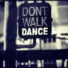 don't walk... dance