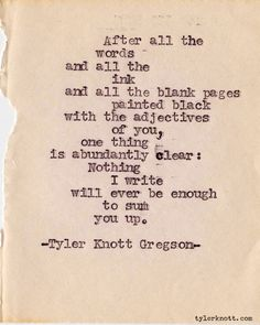 Typewriter Series #153 by Tyler Knott Gregson Could be a love letter quote -- or an explanation of God.