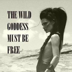 The wild Goddess MUST be free!