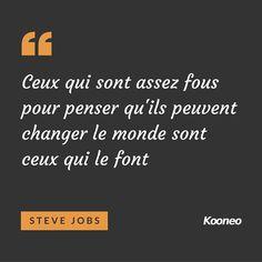 """""""Ceux qui sont assez fous pour penser qu'ils peuvent changer le monde sont ceux qui le font"""" Steve Jobs"""