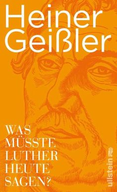 Heiner Geißler: Was müsste Luther heute sagen?
