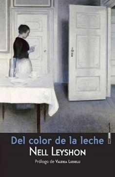 Del color de la leche / Nell Leyshon. Elegida Libro del año 2014 por el Gremio de Libreros de Madrid, es una novela que no deja indiferente. Valiéndose de la inolvidable voz de Mary Leyshon -una joven campesina del siglo XIX - parece haber dado  voz y dignidad a tantas mujeres anónimas aplastadas, sometidas a la injusticia de la sociedad y de la época que les ha tocado vivir, víctimas de abusos y relegadas al olvido.