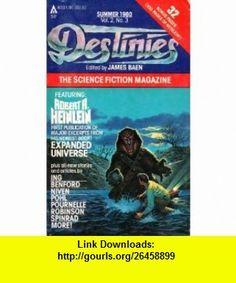 Destinies, Summer 1980 (Vol. 2, No. 3) (9780441143047) Robert A. Heinlein, Spider Robinson, Dean Ing, Larry Niven, Steven Barnes, Charles Sheffield, Jerry Pournelle, Norman Spinrad, Frederik Pohl, James Patrick Baen , ISBN-10: 0441143040  , ISBN-13: 978-0441143047 ,  , tutorials , pdf , ebook , torrent , downloads , rapidshare , filesonic , hotfile , megaupload , fileserve
