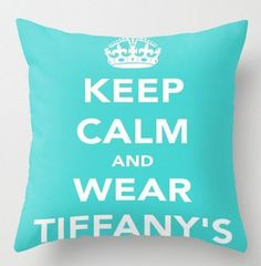 Keep Calm and Wear Tiffanys Pillow by LuxuryLivingNYC on Etsy, $30.00