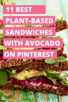 Looking for sandwich ideas? Look no further than Pinterest! Here are 11 awesome plant-based sandwiches with avocado that I found right here on Pinterest. Why avocado? Because it's practically perfect.   #plantbased #plantbaseddiet #plantbasedsandwiches #avocado #plantbasedmeals #plantbasedmealplan