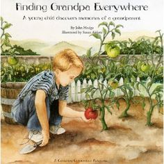 Finding Grandpa Everywhere    A young child discovers memories of a grandparent. Ages 7-12 years.
