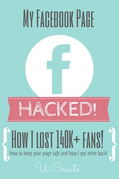 Facebook Page Hacked! How I Lost 140K+ Fans and how to keep yours safe! u-createcrafts.com