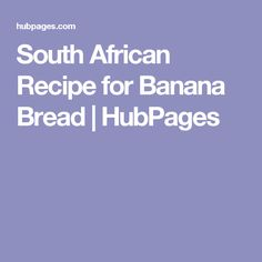 South African Recipe for Banana Bread | HubPages