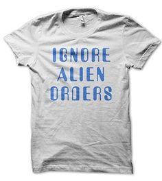 Ignore Alien Orders T-shirt