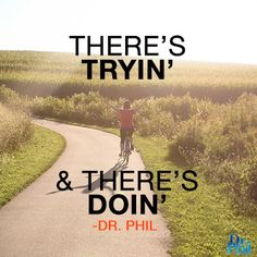 There's tryin', and there's doin'. #DrPhil