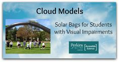 Try using solar bags as cloud models for students with visual impairments.