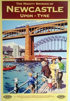 Image result for POSTER THE MIGHTY BRIDGES OF NEWCASTLE ON TYNE LNER