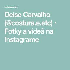 Deise Carvalho (@costura.e.etc) • Fotky a videá na Instagrame