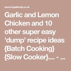 Garlic and Lemon Chicken and 10 other super easy 'dump' recipe ideas {Batch Cooking} {Slow Cooker}.... - The Diary of a Frugal Family