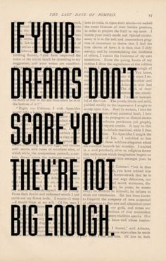 If your dream don't scare you they are not big enough!