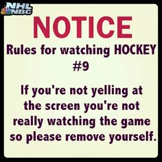 Noctice: Rules for watching hockey: If you're not yelling at the screen you're not really watching the game so please remove yourself this will be us tonite-and singing a lot of chelsea dagger too lol Bruins Hockey, Flyers Hockey, Hockey Mom, Hockey Teams, Hockey Players, Hockey Stuff, Funny Hockey, Hockey Girls, Field Hockey
