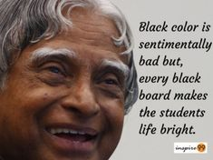 Abdul Kalam Quotes : Black color is sentimentally bad but, every black board makes the students life bright.