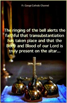 The ringing of the bell alerts the faithful that transubstantiation has taken place anf that the body and blood of our Lord is truly present on the altar.