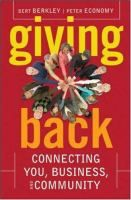Giving Back: Connecting You, Business, and Community by Bert Berkley, Peter Economy. Giving Back reveals how fundamental and lasting changes are being accomplished in communities and highlights highly effective organizations from a number of major metropolitan areas, including Kiva.org, Horizons for Homeless Children, the Annie E. Casey Foundation...