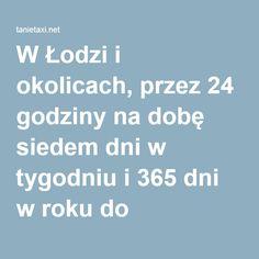 W Łodzi i okolicach, przez 24 godziny na dobę siedem dni w tygodniu i 365 dni w roku do dyspozycji Naszych klientów jest tysiąc dwieście taksówek osobowych, ponad 100 vanów, 10 bagażówek i 15 kurierów.