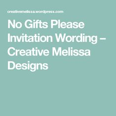 Your presence is the only present desired no gifts invitation no gifts please invitation wording creative melissa designs stopboris Image collections