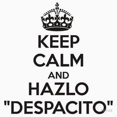 KEEP CALM AND HAZLO DESPACITO