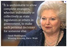 Remember, prior to legalized abortion, the #1 killer of American women was abortion. Sarah Weddington, Winning Attorney, Roe v. Wade