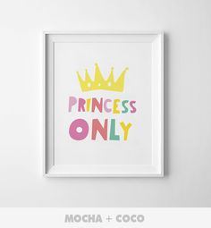 Princess Only Poster | Kids Wall Art, Cute Children's Wall Decor, Nursery Room, Printable Mocha + Coco, instant PRINT FILE DOWNLOAD