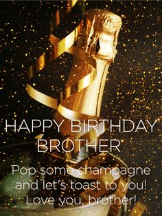 Let's Toast to You! Happy Birthday Card for Brother: Take a look at this snazzy birthday card! The gold colors are eye-catching, and the shining confetti is perfect look. Champagne is a fantastic idea, especially on a birthday! This birthday card is perfect for any brother, and it's sure to give him a good laugh.