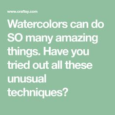 Watercolors can do SO many amazing things. Have you tried out all these unusual techniques?