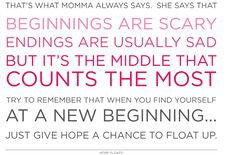 Hope Floats ... beginnings are usually scary, endings are usually sad, but it's the middle that counts the most #quote