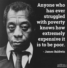 James Baldwin Quote Pictures anyone who has ever struggled with poverty james baldwin James Baldwin Quote. Here is James Baldwin Quote Pictures for you. James B. Wise Quotes, Quotable Quotes, Great Quotes, Quotes To Live By, Motivational Quotes, Inspirational Quotes, Lyric Quotes, Movie Quotes, Famous Quotes