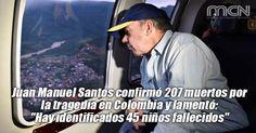 """Santos confirmó 207 muertos por la tragedia en #Colombia y lamentó: """"Hay identificados 45 niños fallecidos"""" #TodosConMocoa #SOSMocoa #Mocoa"""