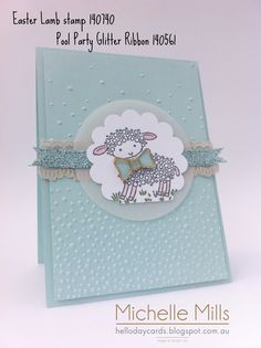 Michelle Mills, Independent Stampin' Up! demonstrator, Brisbane Australia.  FB: Hello Day Cards  Pool Party, Softly Falling Embossing Folder, Pool Party Glitter Ribbon, Vellum, Bow Tie clips, Easter Lamb Wood Mount Single Stamp. This card would also make a cute Baby card as well, also in pink for a baby girl. CASEd from Australian Demo Teneale Williams.