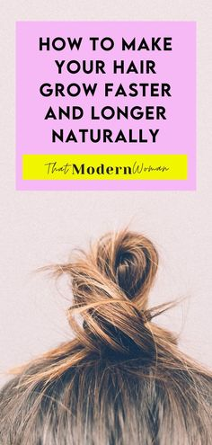 How to make your hair grow faster and longer naturally - That Modern Woman