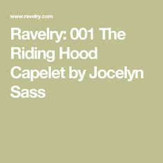 Ravelry: 001 The Riding Hood Capelet by Jocelyn Sass