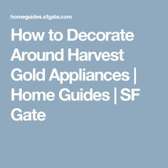How to Decorate Around Harvest Gold Appliances | Home Guides | SF Gate