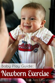 Baby Play Guide: Newborn Exercises - Love the variety of activities! So cute! From @Janine, TrueAimEducation.com