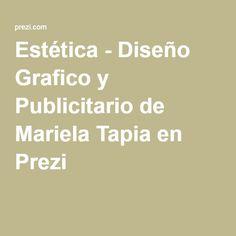 Estética - Diseño Gráfico y Publicitario de Mariela Tapia - Micaela Perez- Juan Lucentti - en Prezi