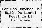 http://tecnoautos.com/wp-content/uploads/imagenes/tendencias/thumbs/las-dos-razones-del-bajon-de-lionel-messi-en-el-barcelona.jpg Messi. Las dos razones del bajón de Lionel Messi en el Barcelona, Enlaces, Imágenes, Videos y Tweets - http://tecnoautos.com/actualidad/messi-las-dos-razones-del-bajon-de-lionel-messi-en-el-barcelona/