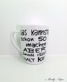 schöne+Tasse+lustige+Tasse+lustige+Spruch+Tasse+von+Lovely-Cups+++auf+DaWanda.com Web Paint, Cup Decorating, Fun Crafts, Coffee Cups, Mugs, Cool Stuff, Tableware, Creative, Gifts