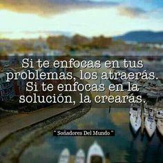 Si te enfocas en tus problemas, los atraerás.  Si te enfocas en la solución, la crearás.  #Coaching #Frases