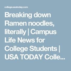 Breaking down Ramen noodles, literally | Campus Life News for College Students | USA TODAY College