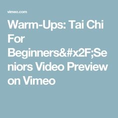 Warm-Ups: Tai Chi For Beginners/Seniors Video Preview on Vimeo