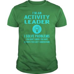 Activity Leader I Solve Problem Job Title Shirts #gift #ideas #Popular #Everything #Videos #Shop #Animals #pets #Architecture #Art #Cars #motorcycles #Celebrities #DIY #crafts #Design #Education #Entertainment #Food #drink #Gardening #Geek #Hair #beauty #Health #fitness #History #Holidays #events #Home decor #Humor #Illustrations #posters #Kids #parenting #Men #Outdoors #Photography #Products #Quotes #Science #nature #Sports #Tattoos #Technology #Travel #Weddings #Women