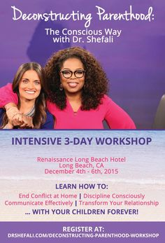 Registration is now open for Dr. Shefali's Deconstructing Parenthood Intense 3-Day Workshop - located in Long Beach, CA December 4 - 6, 2015. @romakhet