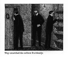 Edward Gorey, They searched the cellars Fruitlessly.